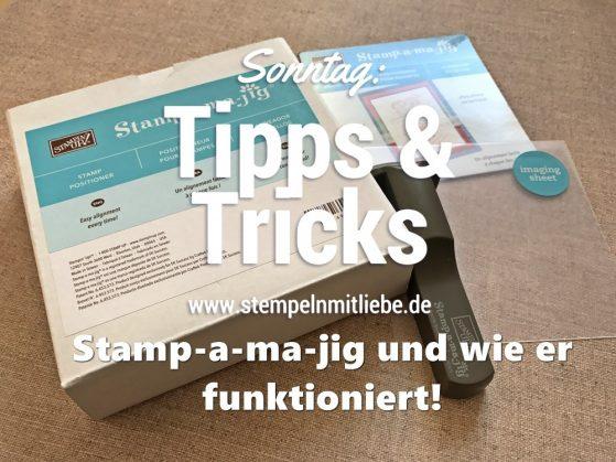 Sonntag: Tipps & Tricks Stamp-a-ma-jig und wie er funktioniert
